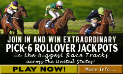 Join in and Win Extraordinary Pick-6 Rollover Jackpots in the biggest Race Tracks across the United States!